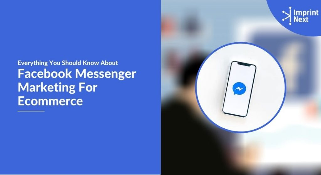 Everything You Should Know About Facebook Messenger Marketing For Ecommerce